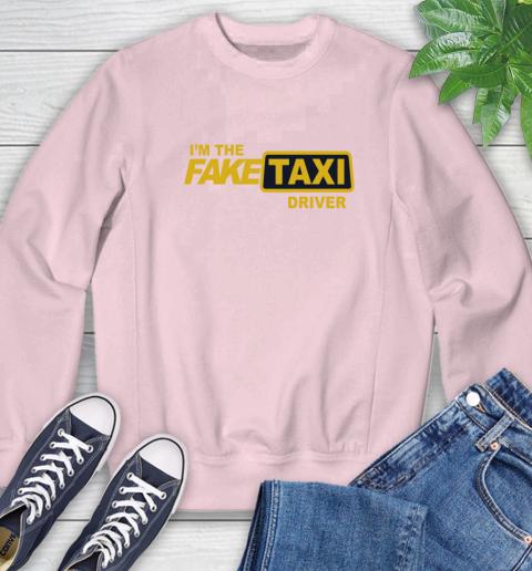 I am the Fake taxi driver Sweatshirt 9