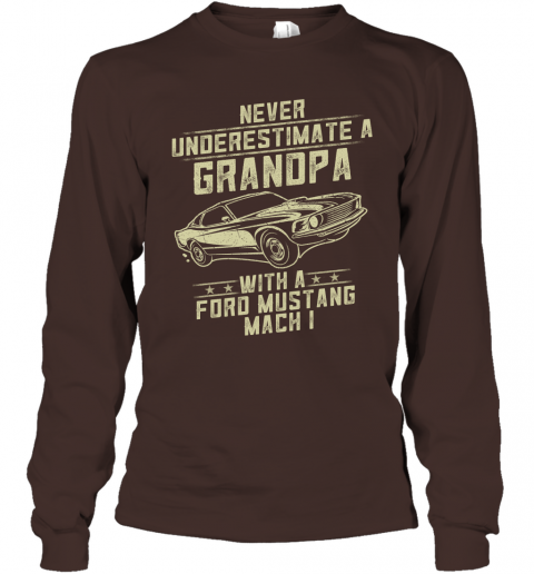 Ford Mustang Mach 1 Lover Gift  Never Underestimate A Grandpa Old Man With Vintage Awesome Cars Long Sleeve