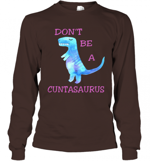 Don't Be A Cuntasaurus Funny Adult Meme Long Sleeve