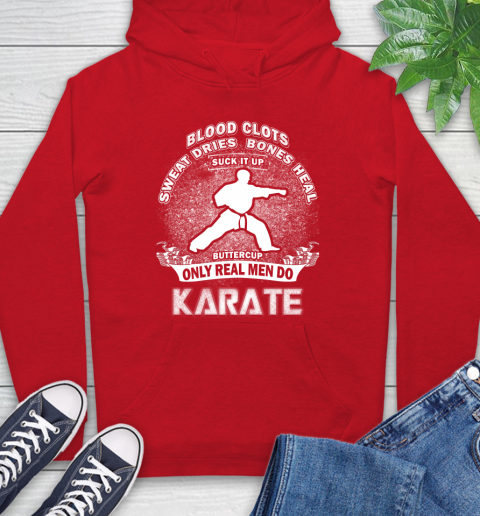 Sweat Dries Bones Heal Suck It Up Only Real Men Do Karate Hoodie 10