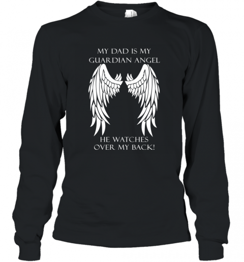 MY DAD IS MY GUARDIAN ANGEL HE WATCHES MY BACK Long Sleeve T-Shirt