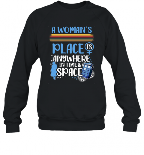 A Woman's Place Is Anywhere In Time And Space Sweatshirt
