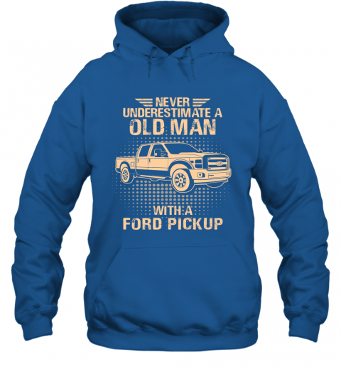 Never Underestimate An Old Man With A Ford Pickup  Vintage Car Lover Gift Hoodie