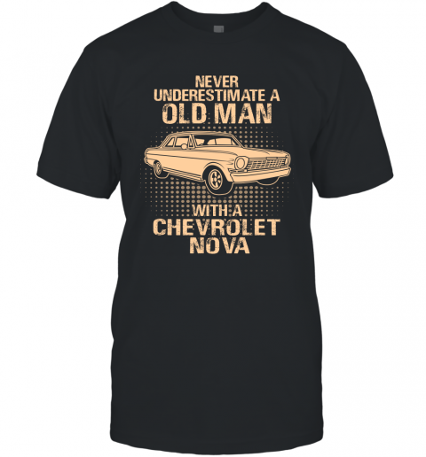 Never Underestimate An Old Man With A Chevrolet Nova  Vintage Car Lover Gift T-Shirt