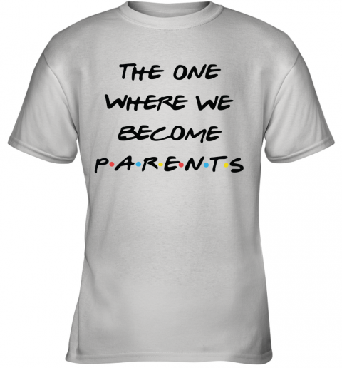 The One Where We Become Parents Youth T-Shirt