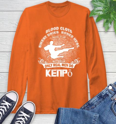 Sweat Dries Bones Heal Suck It Up Only Real Men Do Kenpō Long Sleeve T-Shirt 4