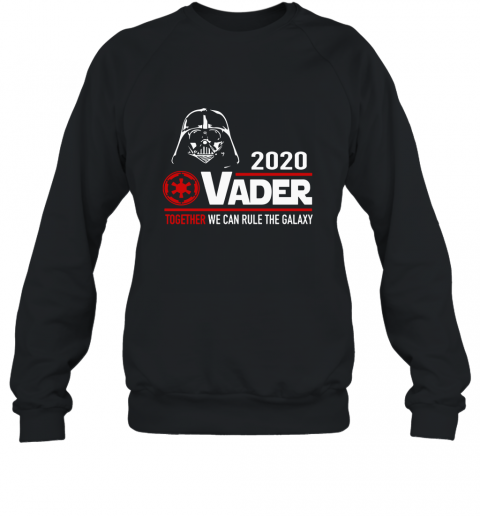 Darth Vader 2020 together we can rule the Galaxy Sweatshirt