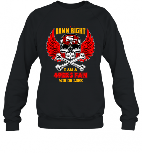 NFL Damn Right I Am A San Francisco 49ers Win Or Lose Skull Football Sports Sweatshirt